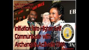 Initiation into Higher Self - Communicate with Archangels - Activate DNA - Sri Master Gano Grills