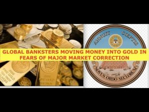 Global Bankers Dumping Billions Into Gold Fearing Major Market Correction