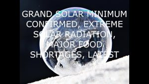 Earth Entering Ice Age, Major Food Shortages & Doses of Solar Radiation