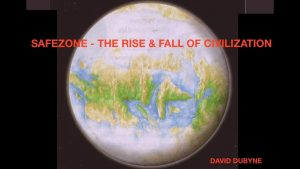 Safezone -The Rise & Fall of Civilization - David DuByne, TEOTWAWKI, Where Will You Be