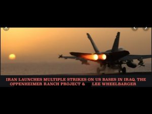 Iran Launches Multiple Strikes, Tensions Rise, Lee Wheelbarger, Oppenheimer Ranch