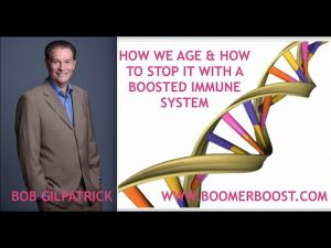 How We Age & How to Stop It & Super Boost Your Immune System, Bob Gilpatrick, Cutting Edge Science