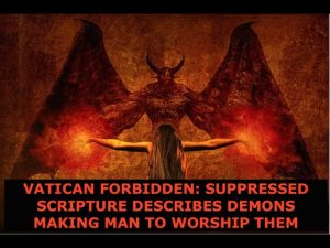Vatican Forbidden; Suppressed Scriptures, Demons Made Man To Worship Them, The Soul Trap Unveiled