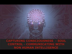 Capturing Consciousness, Soul Control & Communicating with Non Human Intelligence, Latest 2020