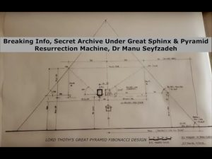 Breaking Info, Secret Archive Under Great Sphinx & Pyramid Resurrection Machine, Dr Manu Seyfzadeh